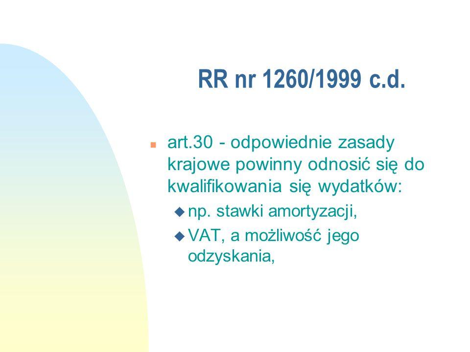 RR nr 1260/1999 c.d. n art.30 - odpowiednie zasady krajowe powinny odnosić się do kwalifikowania się wydatków: u np. stawki amortyzacji, u VAT, a możl