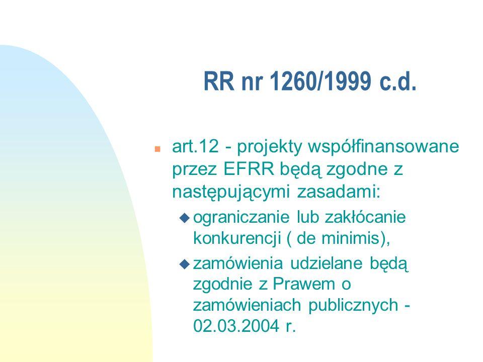RR nr 1260/1999 c.d. n art.12 - projekty współfinansowane przez EFRR będą zgodne z następującymi zasadami: u ograniczanie lub zakłócanie konkurencji (