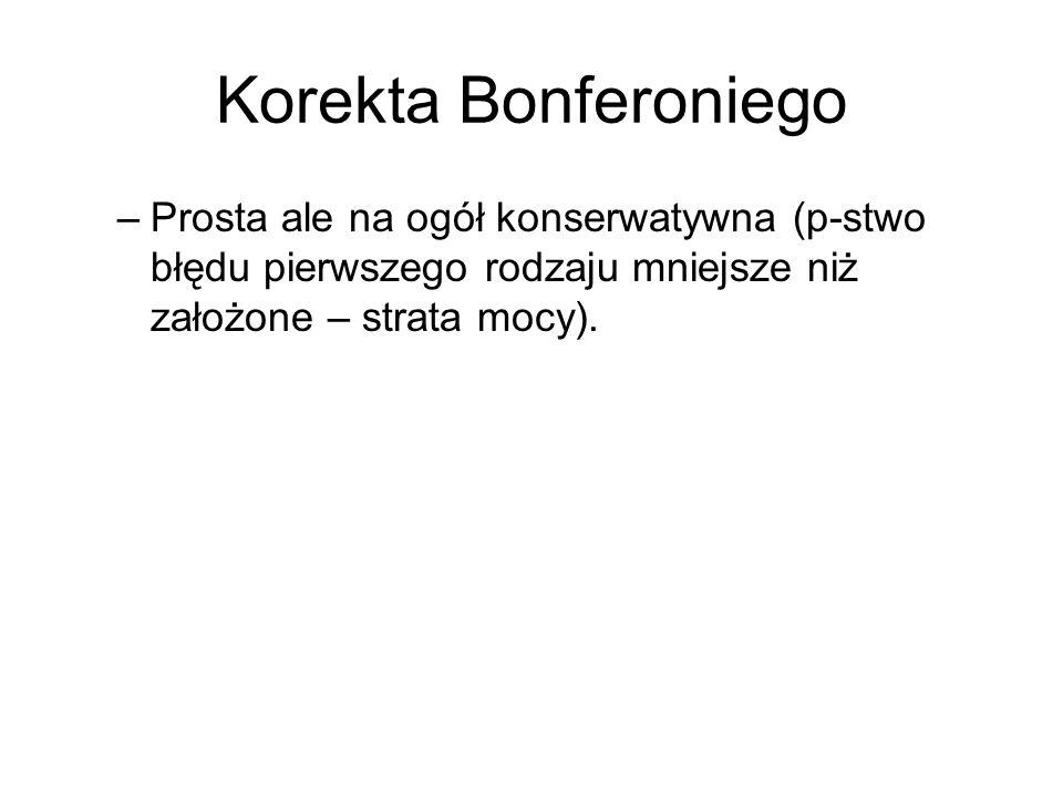 Korekta Bonferoniego –Prosta ale na ogół konserwatywna (p-stwo błędu pierwszego rodzaju mniejsze niż założone – strata mocy).
