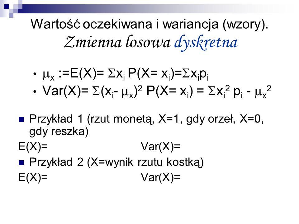 Wartość oczekiwana i wariancja (wzory). Zmienna losowa dyskretna x :=E(X)= x i P(X= x i )= x i p i Var(X)= (x i - x ) 2 P(X= x i ) = x i 2 p i - x 2 P