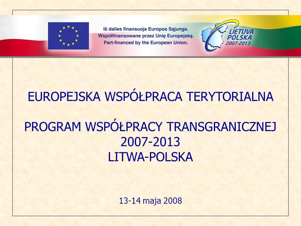 EUROPEJSKA WSPÓŁPRACA TERYTORIALNA PROGRAM WSPÓŁPRACY TRANSGRANICZNEJ 2007-2013 LITWA-POLSKA 13-14 maja 2008