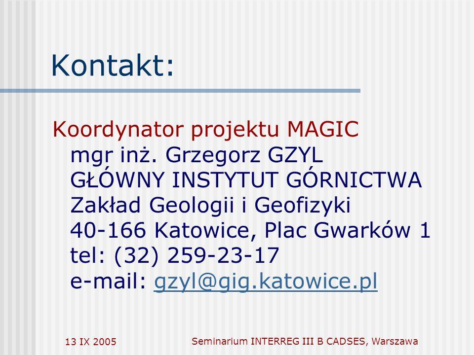 13 IX 2005Seminarium INTERREG III B CADSES, Warszawa Kontakt: Koordynator projektu MAGIC mgr inż.