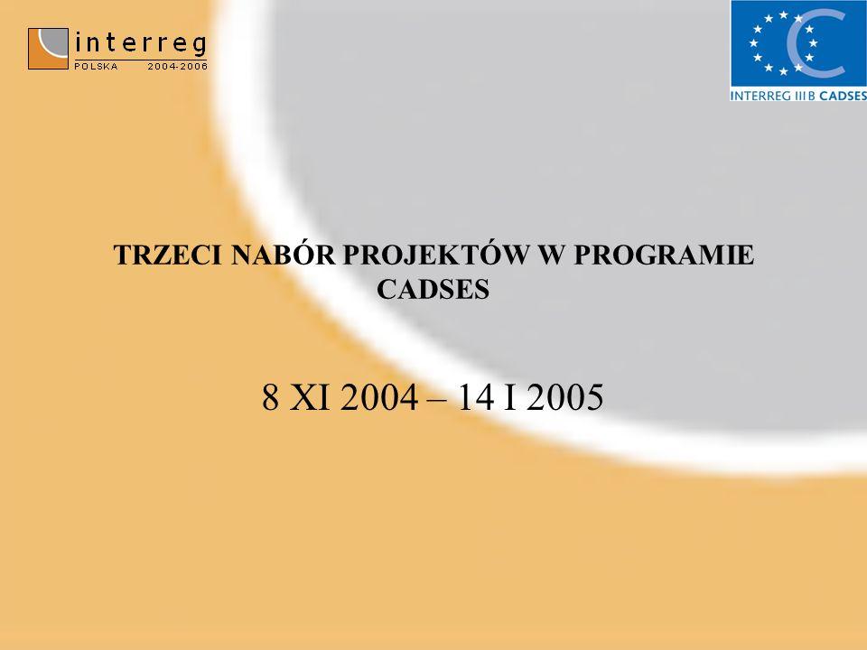 TRZECI NABÓR PROJEKTÓW W PROGRAMIE CADSES 8 XI 2004 – 14 I 2005