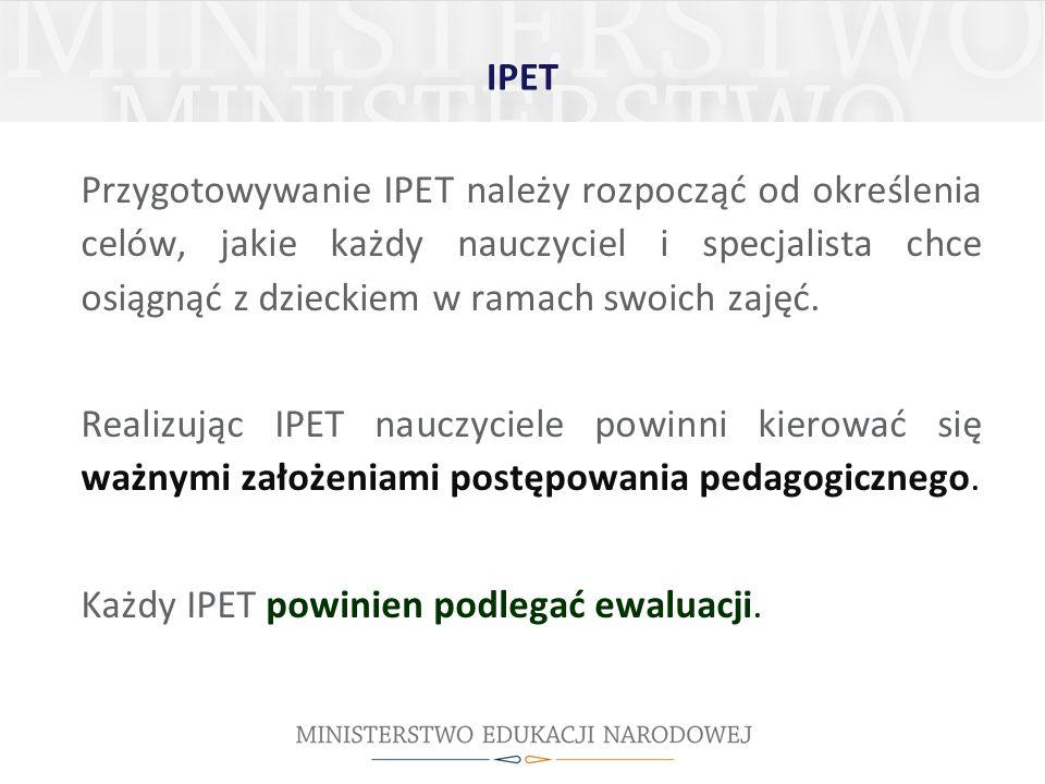 IPET Przygotowywanie IPET należy rozpocząć od określenia celów, jakie każdy nauczyciel i specjalista chce osiągnąć z dzieckiem w ramach swoich zajęć.