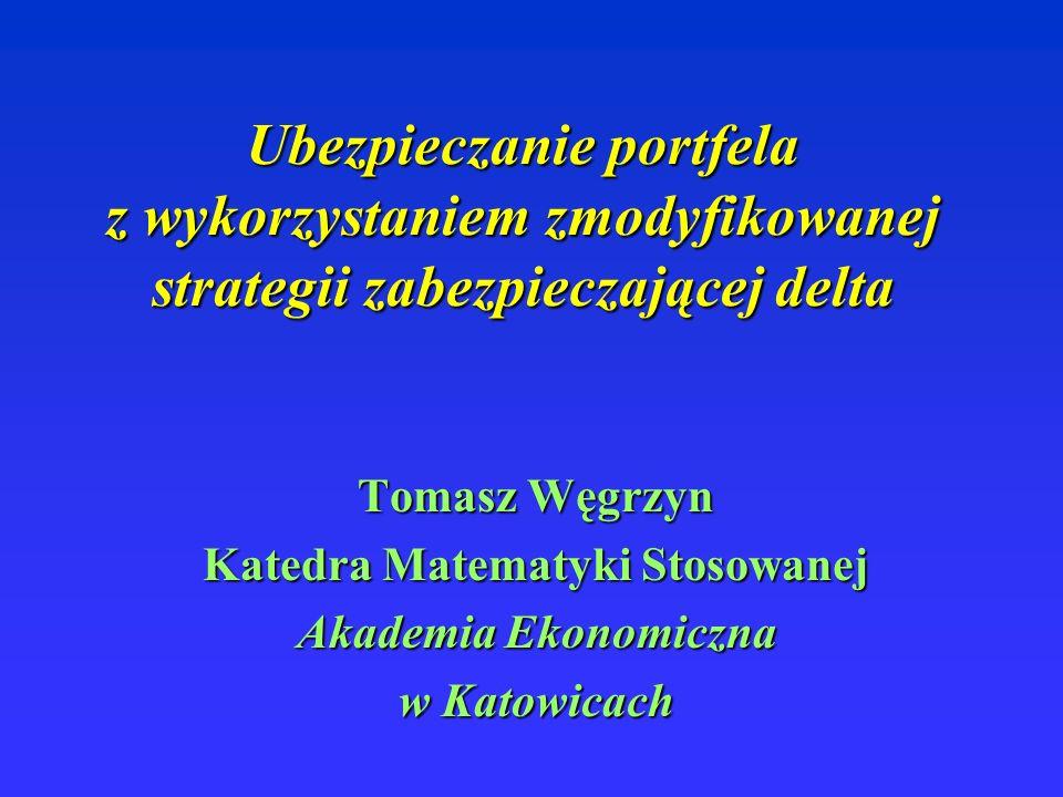 Ubezpieczanie portfela z wykorzystaniem zmodyfikowanej strategii zabezpieczającej delta Tomasz Węgrzyn Katedra Matematyki Stosowanej Akademia Ekonomiczna w Katowicach