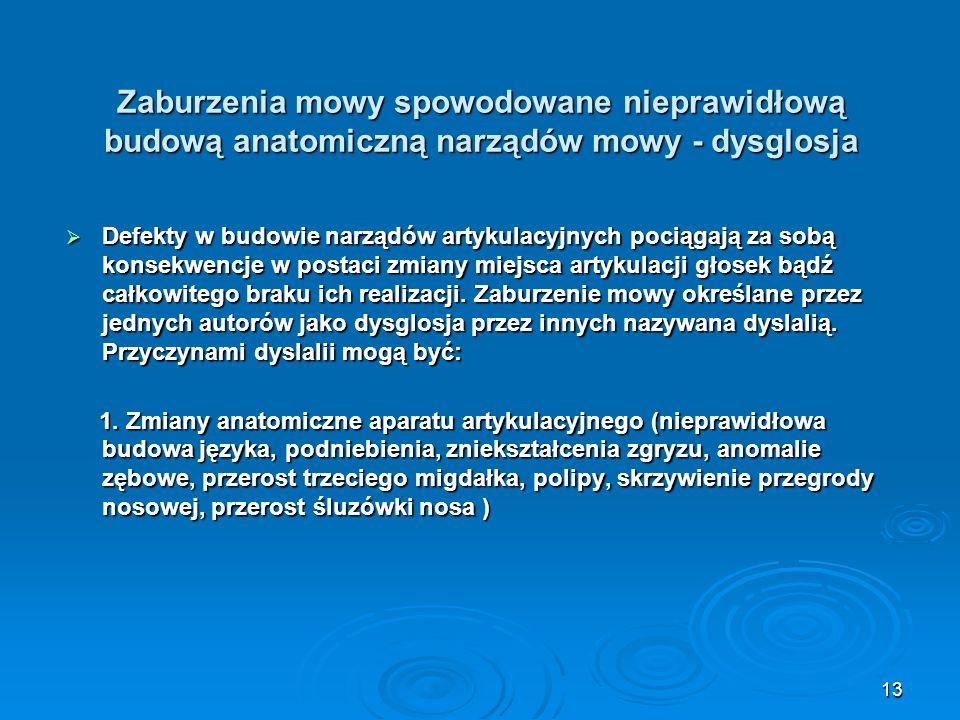 Zaburzenia mowy spowodowane nieprawidłową budową anatomiczną narządów mowy - dysglosja Defekty w budowie narządów artykulacyjnych pociągają za sobą ko