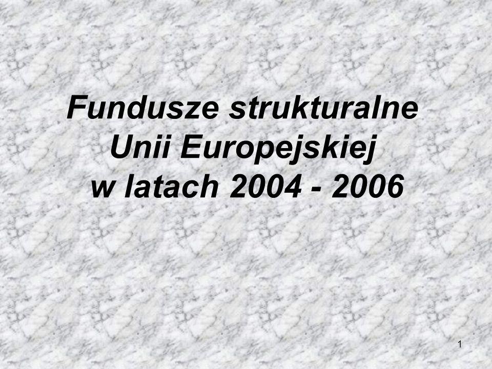 1 Fundusze strukturalne Unii Europejskiej w latach 2004 - 2006