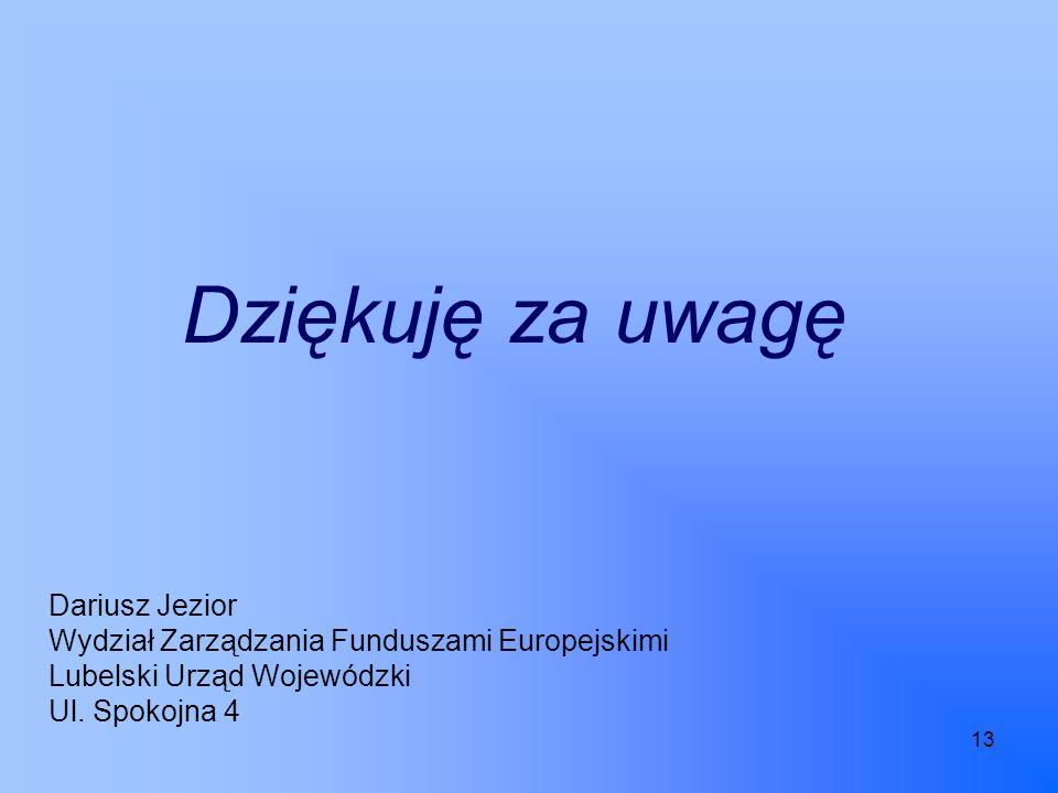 13 Dziękuję za uwagę Dariusz Jezior Wydział Zarządzania Funduszami Europejskimi Lubelski Urząd Wojewódzki Ul.