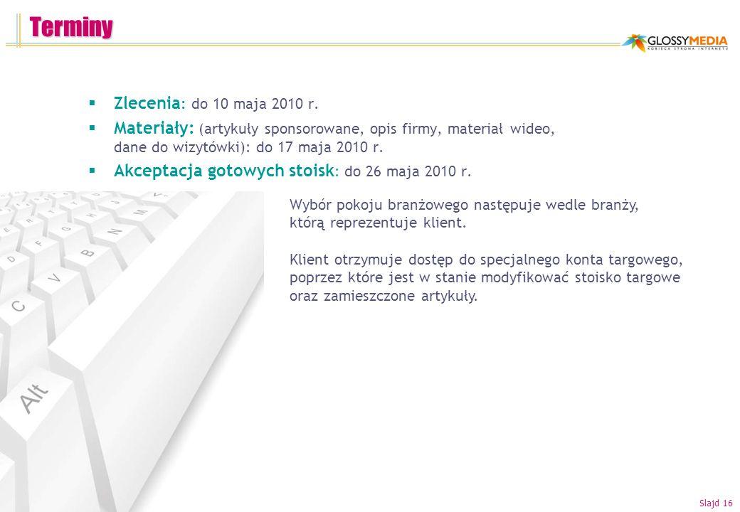 Terminy Zlecenia : do 10 maja 2010 r. Materiały: (artykuły sponsorowane, opis firmy, materiał wideo, dane do wizytówki): do 17 maja 2010 r. Akceptacja