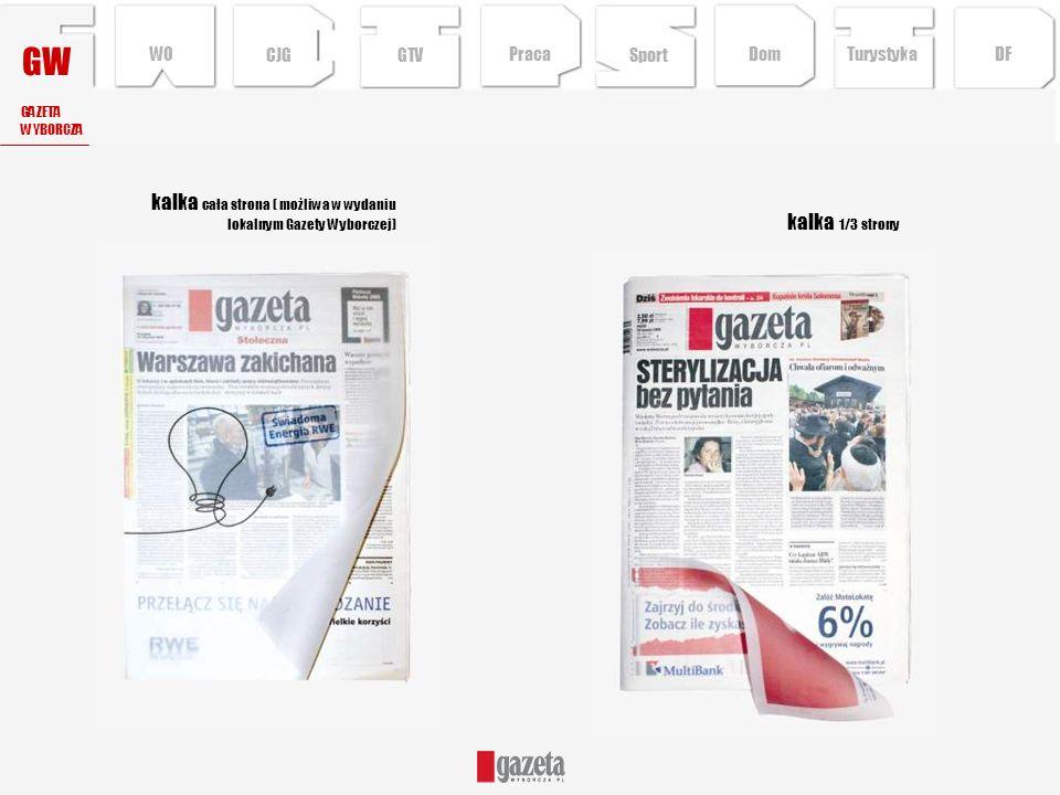 GW kalka 1/3 strony kalka cała strona ( możliwa w wydaniu lokalnym Gazety Wyborczej) GAZETA WYBORCZA CJG Sport TurystykaPraca DFDom WO GTV