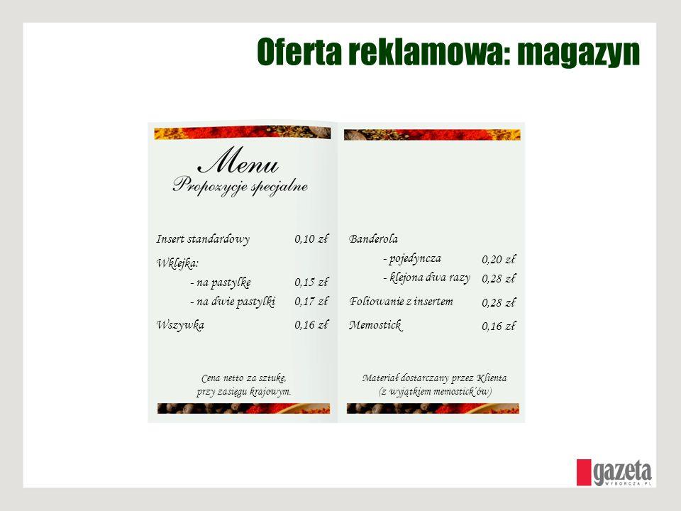 Oferta reklamowa: magazyn Insert standardowy Wklejka: - na pastylkę - na dwie pastylki Wszywka 0,10 zł 0,15 zł 0,17 zł 0,16 zł Banderola - pojedyncza