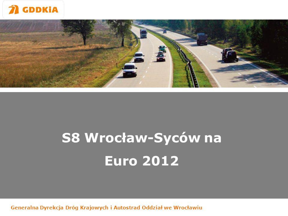 Generalna Dyrekcja Dróg Krajowych i Autostrad Oddział we Wrocławiu S8 Wrocław-Syców na Euro 2012