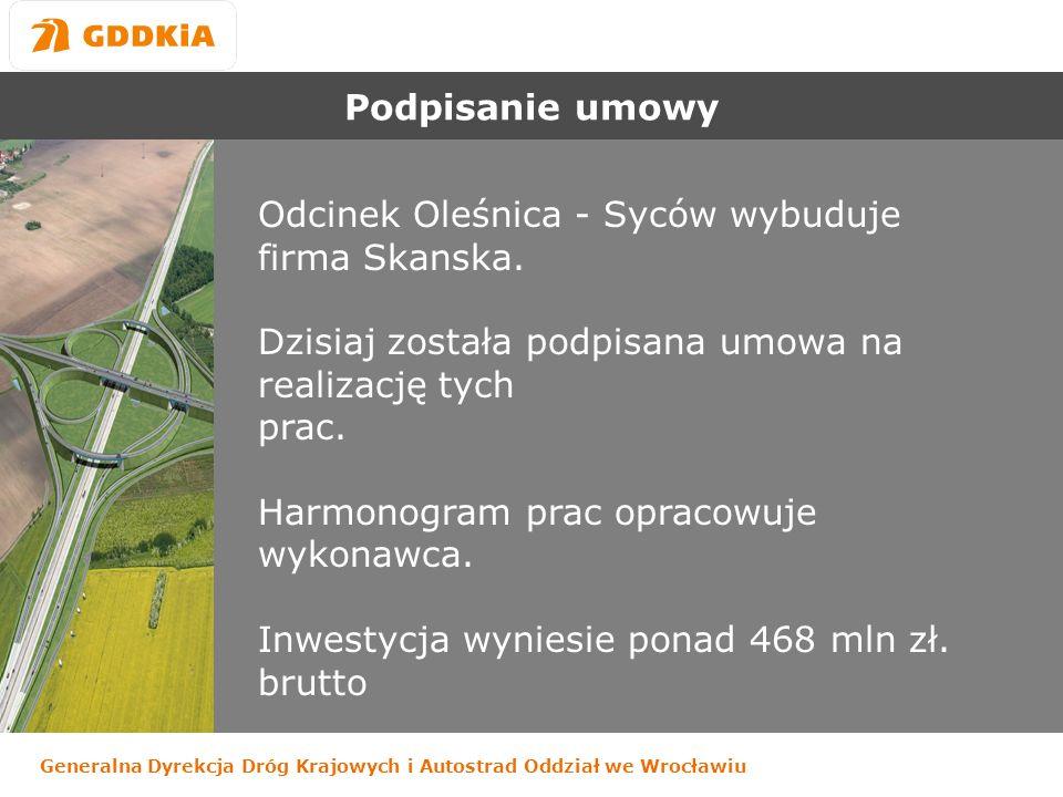 Generalna Dyrekcja Dróg Krajowych i Autostrad Oddział we Wrocławiu Podpisanie umowy Odcinek Oleśnica - Syców wybuduje firma Skanska.