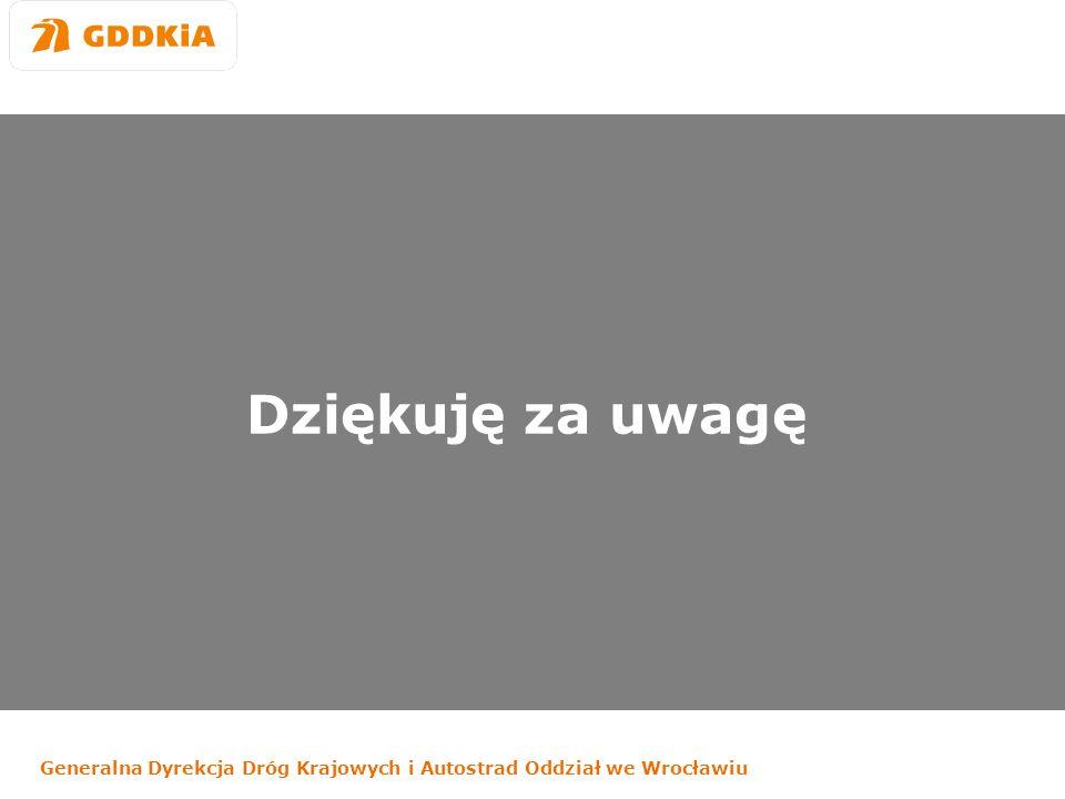 Generalna Dyrekcja Dróg Krajowych i Autostrad Oddział we Wrocławiu Dziękuję za uwagę