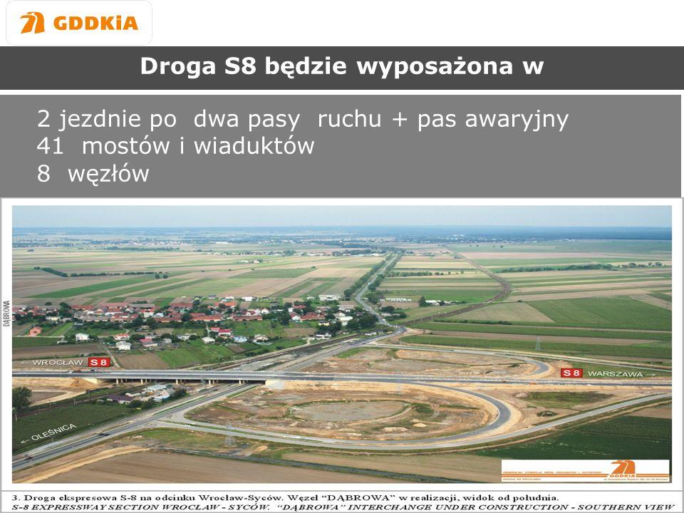 Generalna Dyrekcja Dróg Krajowych i Autostrad Oddział we Wrocławiu Droga S8 będzie wyposażona w 2 jezdnie po dwa pasy ruchu + pas awaryjny 41 mostów i wiaduktów 8 węzłów