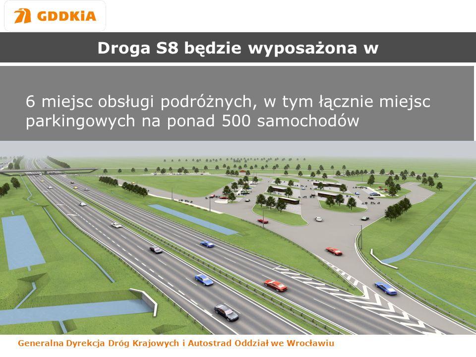 Generalna Dyrekcja Dróg Krajowych i Autostrad Oddział we Wrocławiu Droga S8 będzie wyposażona w 6 miejsc obsługi podróżnych, w tym łącznie miejsc parkingowych na ponad 500 samochodów