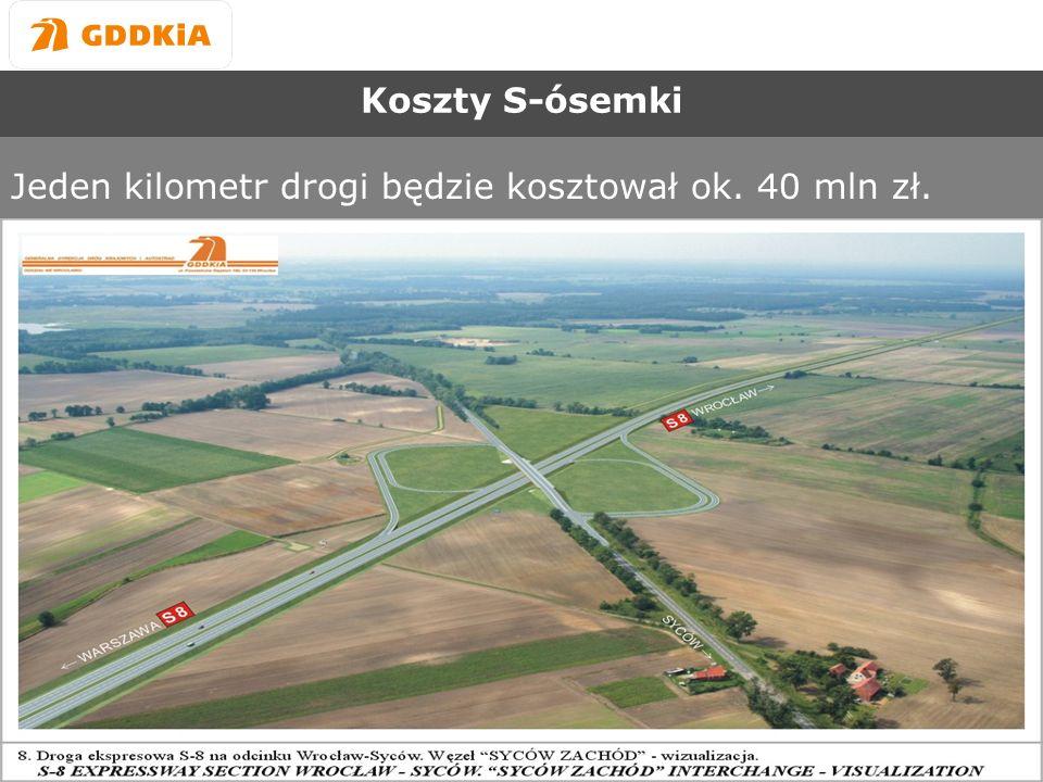 Generalna Dyrekcja Dróg Krajowych i Autostrad Oddział we Wrocławiu Koszty S-ósemki Jeden kilometr drogi będzie kosztował ok.