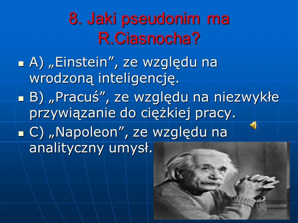 7. Dlaczego R.Ciasnocha nie piszę interpelacji, wniosków, zapytań? A) Ponieważ, chce dać szansę innym. A) Ponieważ, chce dać szansę innym. B) Bo wypis