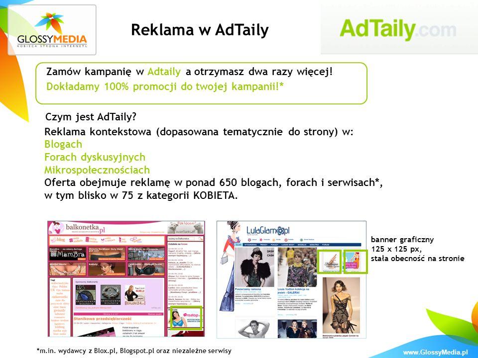 www.GlossyMedia.pl Zamów kampanię w Adtaily a otrzymasz dwa razy więcej! Dokładamy 100% promocji do twojej kampanii!* Reklama w AdTaily Czym jest AdTa