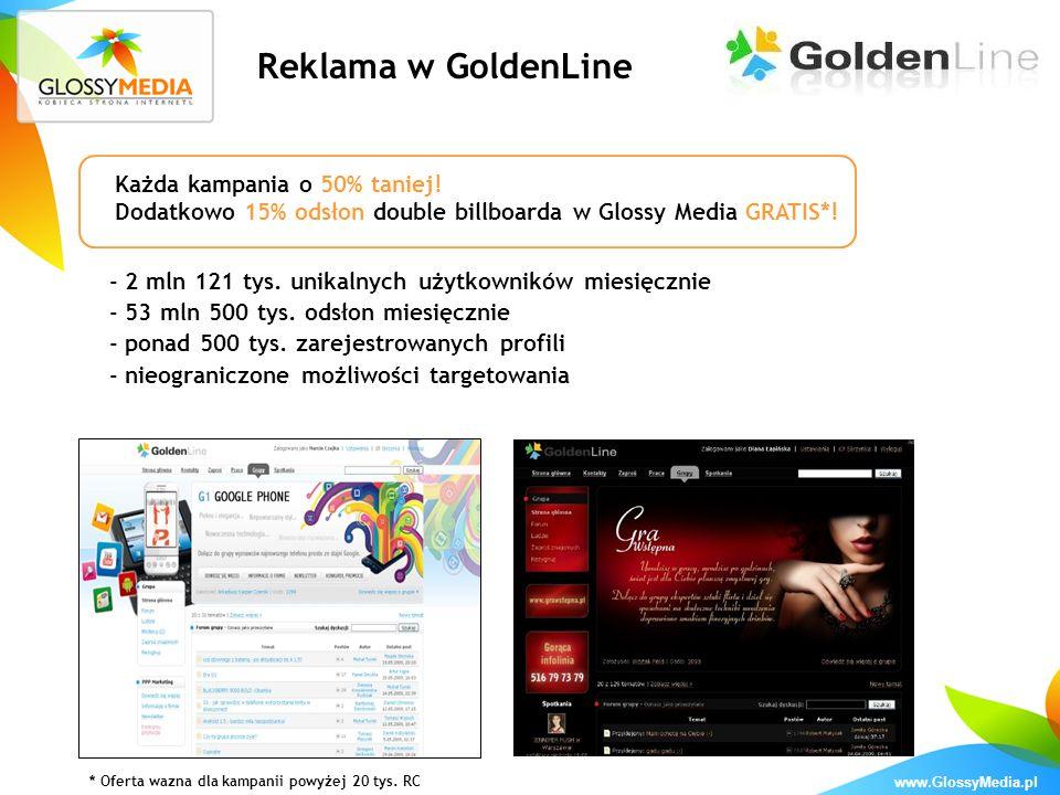 www.GlossyMedia.pl - 2 mln 121 tys. unikalnych użytkowników miesięcznie - 53 mln 500 tys. odsłon miesięcznie - ponad 500 tys. zarejestrowanych profili