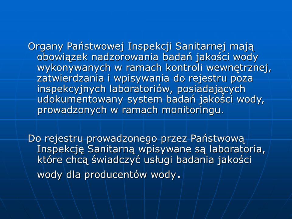 Organy Państwowej Inspekcji Sanitarnej mają obowiązek nadzorowania badań jakości wody wykonywanych w ramach kontroli wewnętrznej, zatwierdzania i wpis