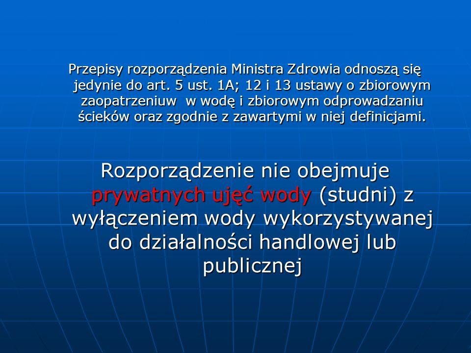 Przepisy rozporządzenia Ministra Zdrowia odnoszą się jedynie do art. 5 ust. 1A; 12 i 13 ustawy o zbiorowym zaopatrzeniuw w wodę i zbiorowym odprowadza