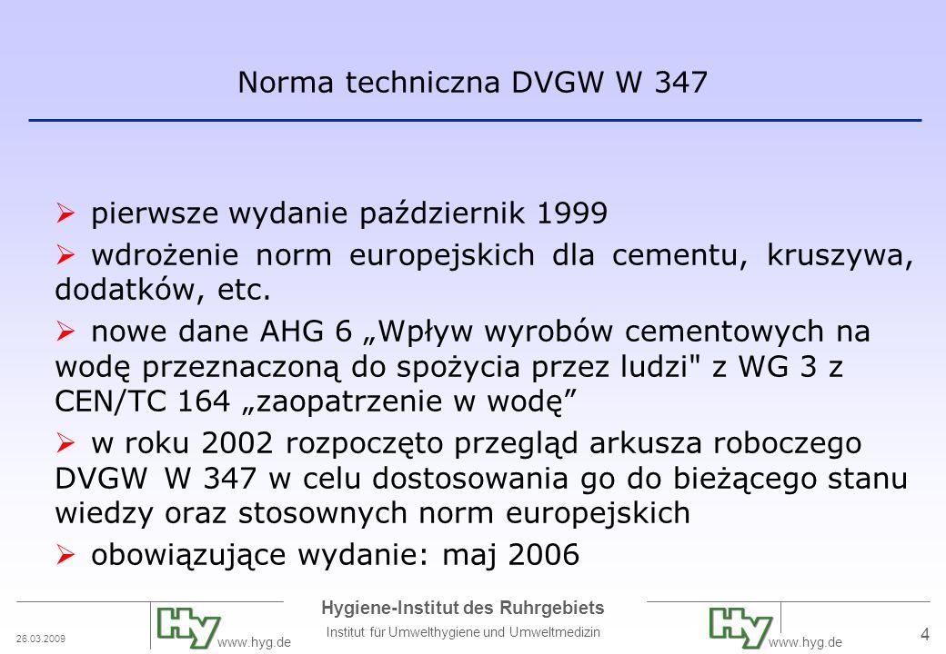26.03.2009 Hygiene-Institut des Ruhrgebiets Institut für Umwelthygiene und Umweltmedizin www.hyg.de 4 Norma techniczna DVGW W 347 pierwsze wydanie paź