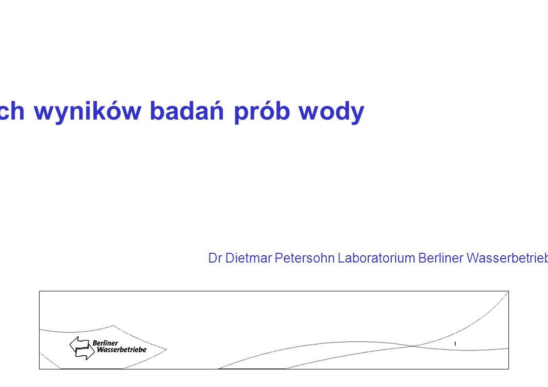 Ocena wybranych wyników badań prób wody Dr Dietmar Petersohn Laboratorium Berliner Wasserbetriebe