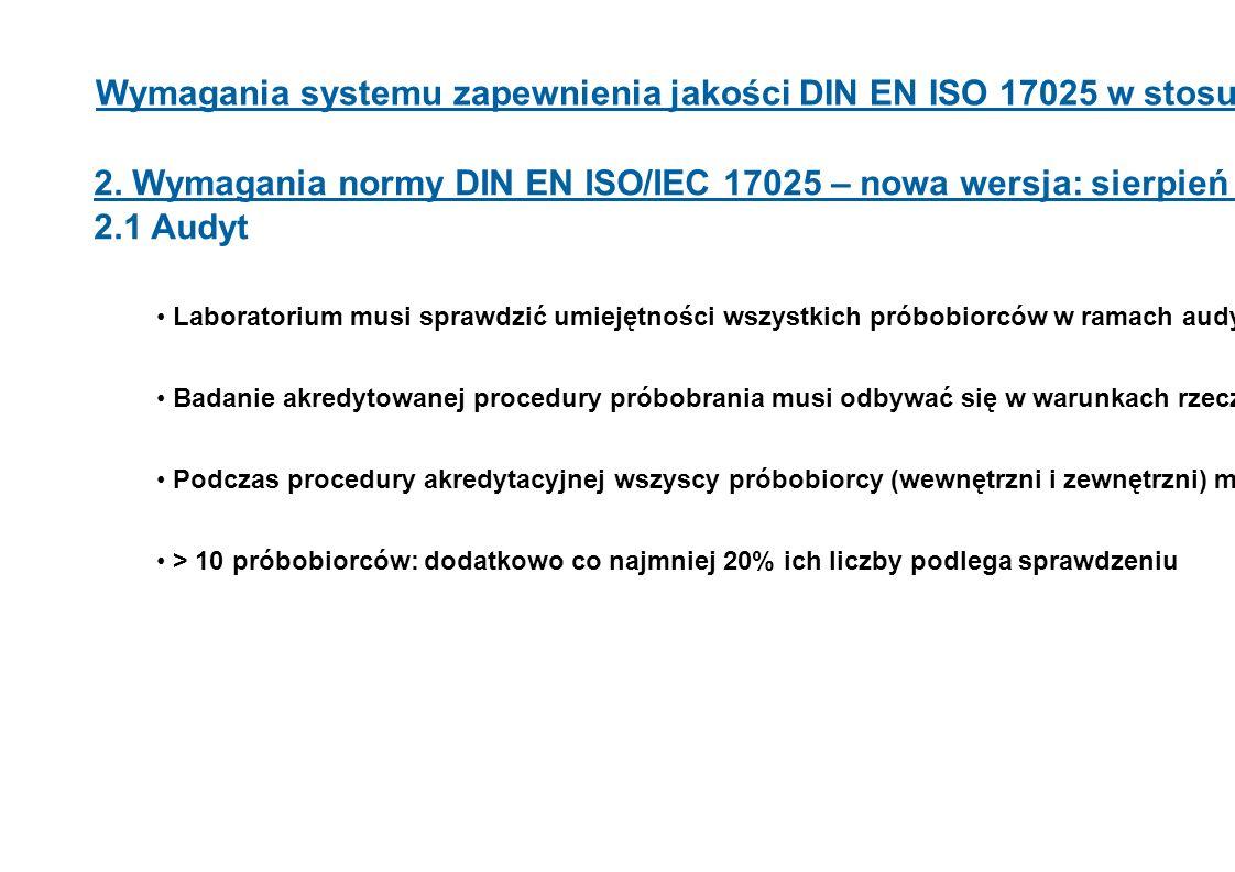 Wymagania systemu zapewnienia jakości DIN EN ISO 17025 w stosunku do próbobrania 2. Wymagania normy DIN EN ISO/IEC 17025 – nowa wersja: sierpień 2005