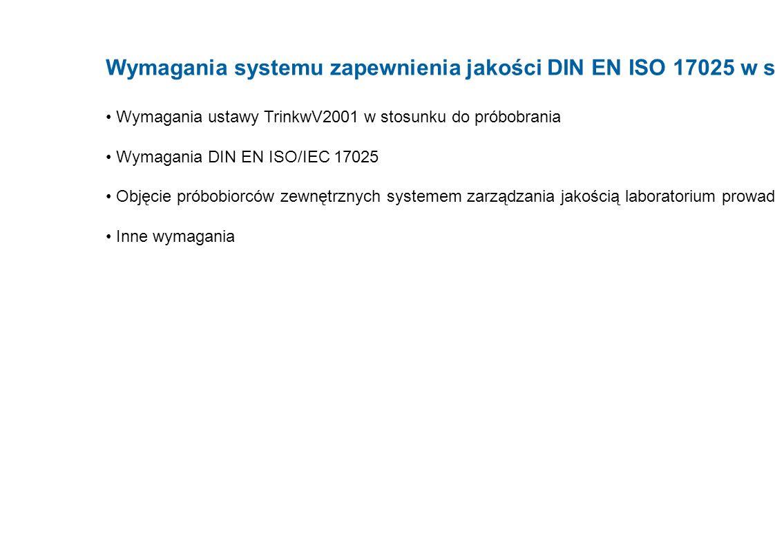 Wymagania systemu zapewnienia jakości DIN EN ISO 17025 w stosunku do próbobrania Wymagania ustawy TrinkwV2001 w stosunku do próbobrania Wymagania DIN