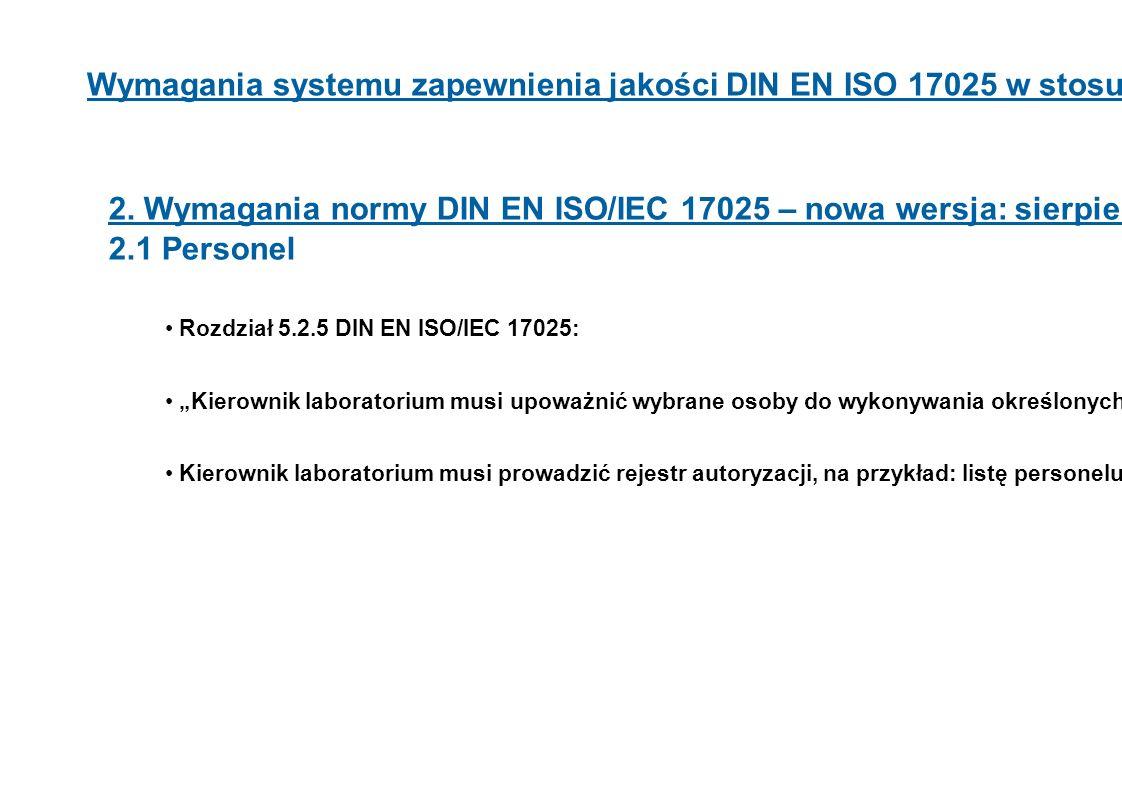 8 2. Wymagania normy DIN EN ISO/IEC 17025 – nowa wersja: sierpień 2005 r. 2.1 Personel Rozdział 5.2.5 DIN EN ISO/IEC 17025: Kierownik laboratorium mus