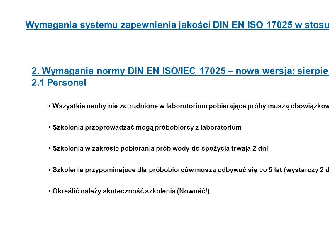 9 Wymagania systemu zapewnienia jakości DIN EN ISO 17025 w stosunku do próbobrania 2. Wymagania normy DIN EN ISO/IEC 17025 – nowa wersja: sierpień 200