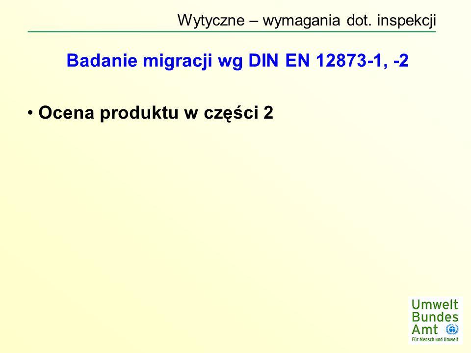 Badanie migracji wg DIN EN 12873-1, -2 Ocena produktu w części 2 Wytyczne – wymagania dot. inspekcji