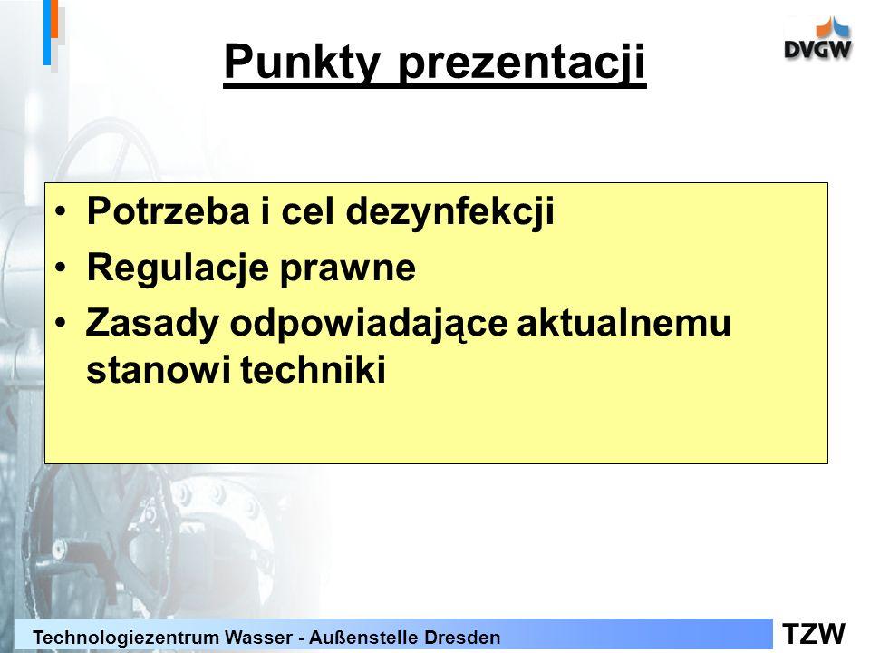 TZW Technologiezentrum Wasser - Außenstelle Dresden Punkty prezentacji Potrzeba i cel dezynfekcji Regulacje prawne Zasady odpowiadające aktualnemu sta