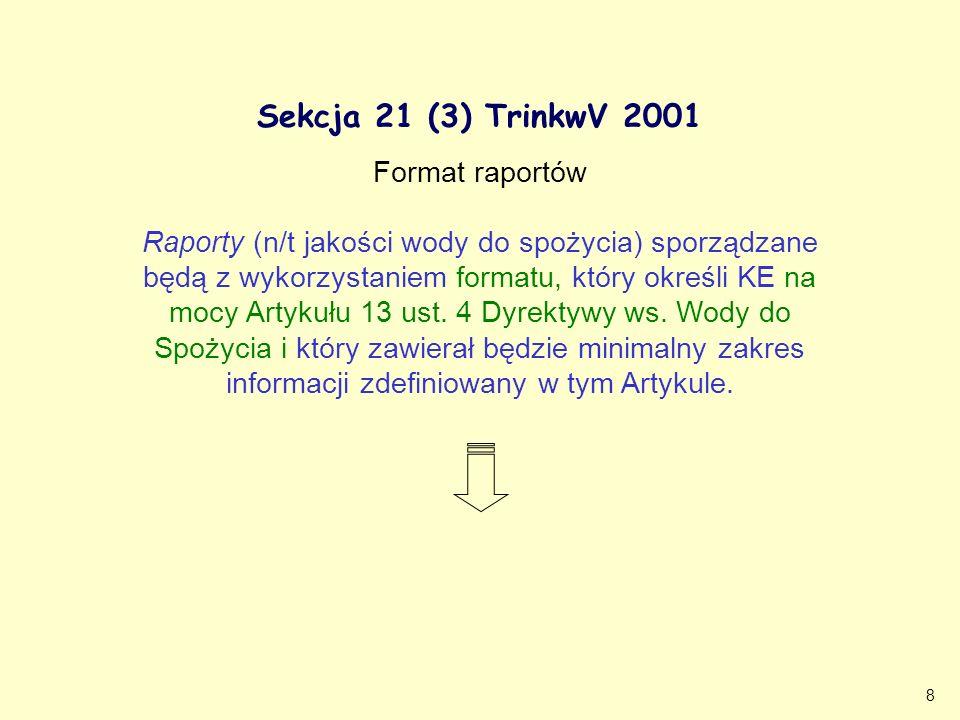 9 Section 21 (3) TrinkwV 2001 W zakresie formatów oraz informacji wymaganych w sprawozdaniach krajowa Ustawa odnosi się bezpośrednio do DWS.