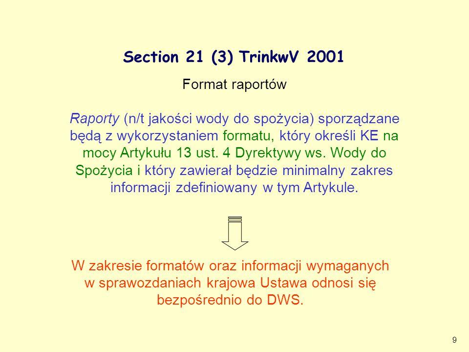 9 Section 21 (3) TrinkwV 2001 W zakresie formatów oraz informacji wymaganych w sprawozdaniach krajowa Ustawa odnosi się bezpośrednio do DWS. Format ra