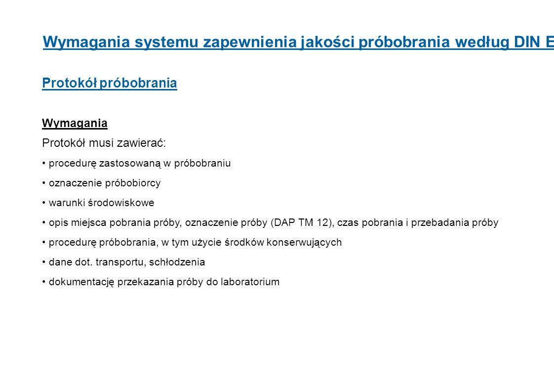 Wymagania systemu zapewnienia jakości próbobrania według DIN EN ISO 17025 Protokół próbobrania Wymagania Protokół musi zawierać: procedurę zastosowaną