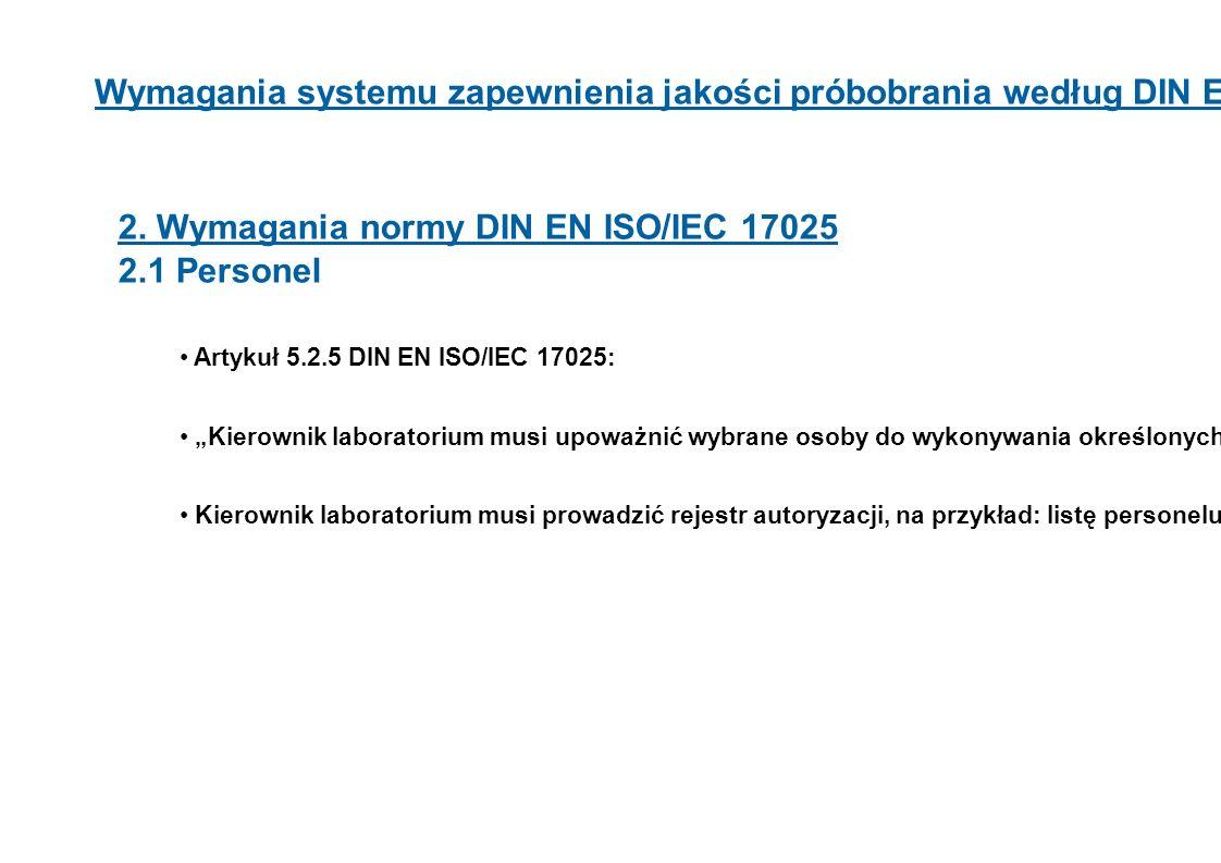 8 2. Wymagania normy DIN EN ISO/IEC 17025 2.1 Personel Artykuł 5.2.5 DIN EN ISO/IEC 17025: Kierownik laboratorium musi upoważnić wybrane osoby do wyko