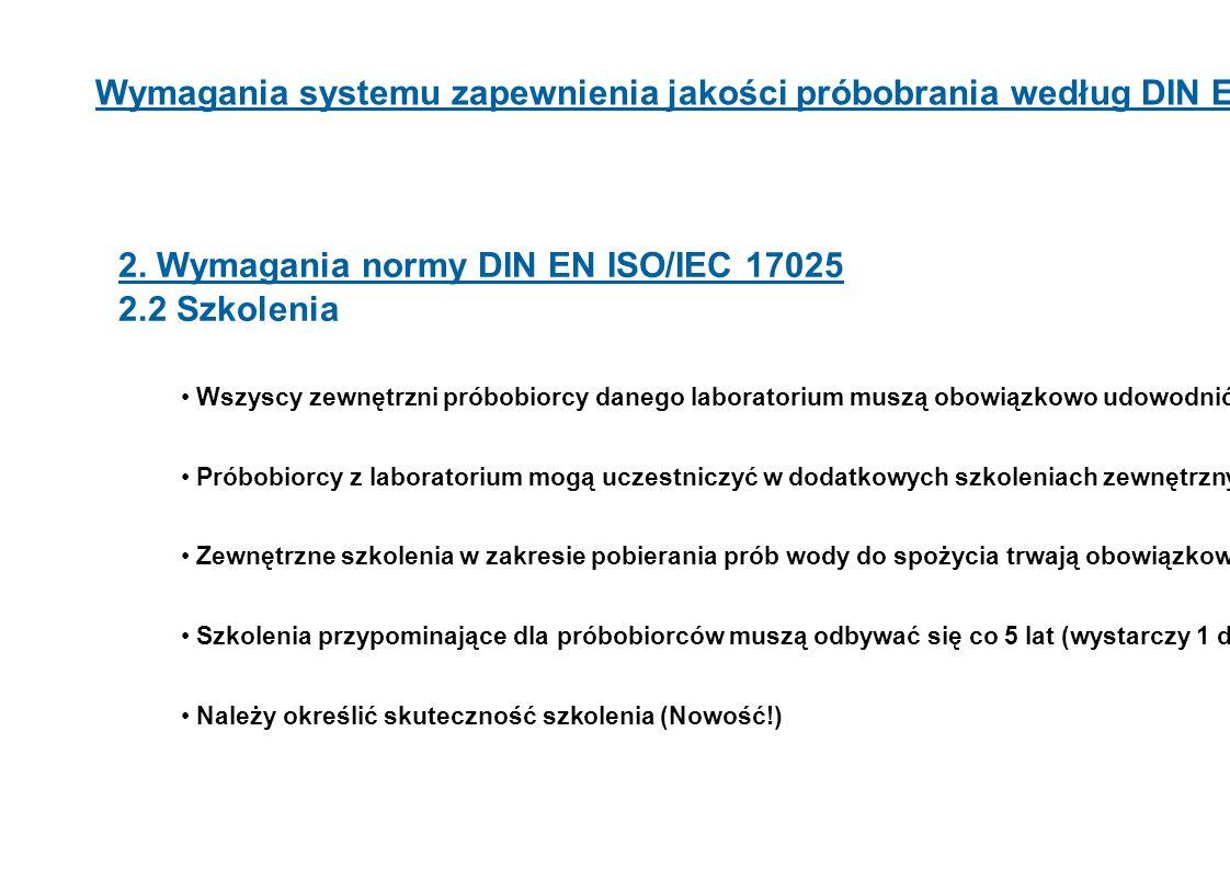 9 Wymagania systemu zapewnienia jakości próbobrania według DIN EN ISO 17025 2. Wymagania normy DIN EN ISO/IEC 17025 2.2 Szkolenia Wszyscy zewnętrzni p
