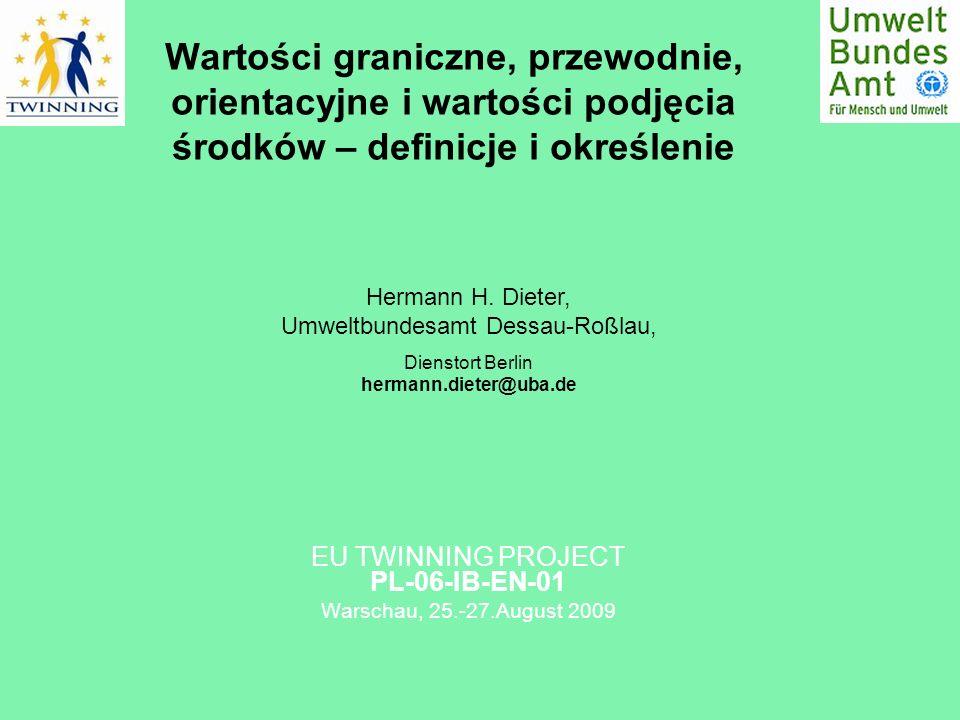 Wartości graniczne, przewodnie, orientacyjne i wartości podjęcia środków – definicje i określenie EU TWINNING PROJECT PL-06-IB-EN-01 Warschau, 25.-27.August 2009 Hermann H.