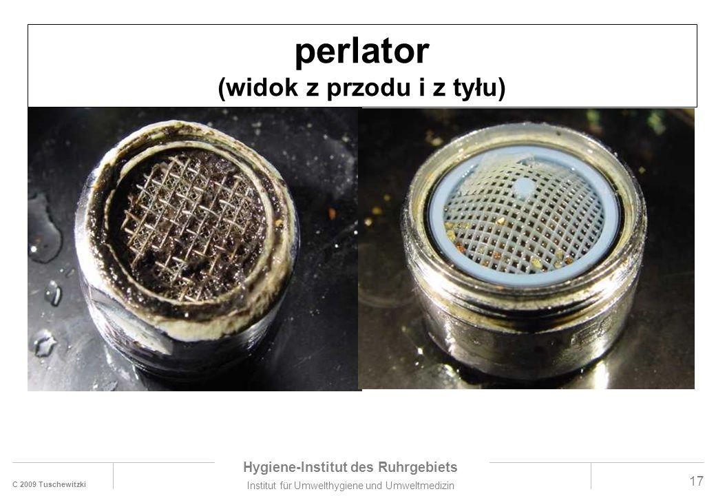 C 2009 Tuschewitzki Hygiene-Institut des Ruhrgebiets Institut für Umwelthygiene und Umweltmedizin www.hyg.de 17 perlator (widok z przodu i z tyłu)