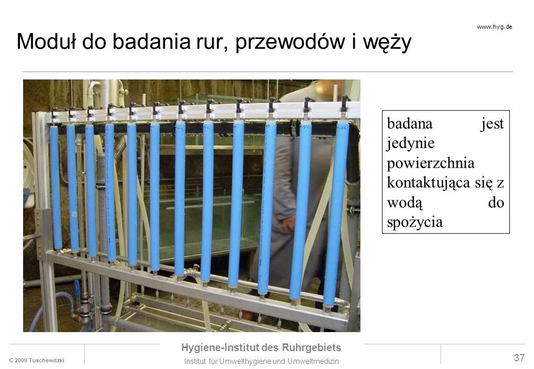 C 2009 Tuschewitzki Hygiene-Institut des Ruhrgebiets Institut für Umwelthygiene und Umweltmedizin www.hyg.de 37 Moduł do badania rur, przewodów i węży badana jest jedynie powierzchnia kontaktująca się z wodą do spożycia