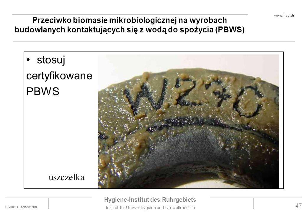 C 2009 Tuschewitzki Hygiene-Institut des Ruhrgebiets Institut für Umwelthygiene und Umweltmedizin www.hyg.de 47 Przeciwko biomasie mikrobiologicznej na wyrobach budowlanych kontaktujących się z wodą do spożycia (PBWS) stosuj certyfikowane PBWS uszczelka