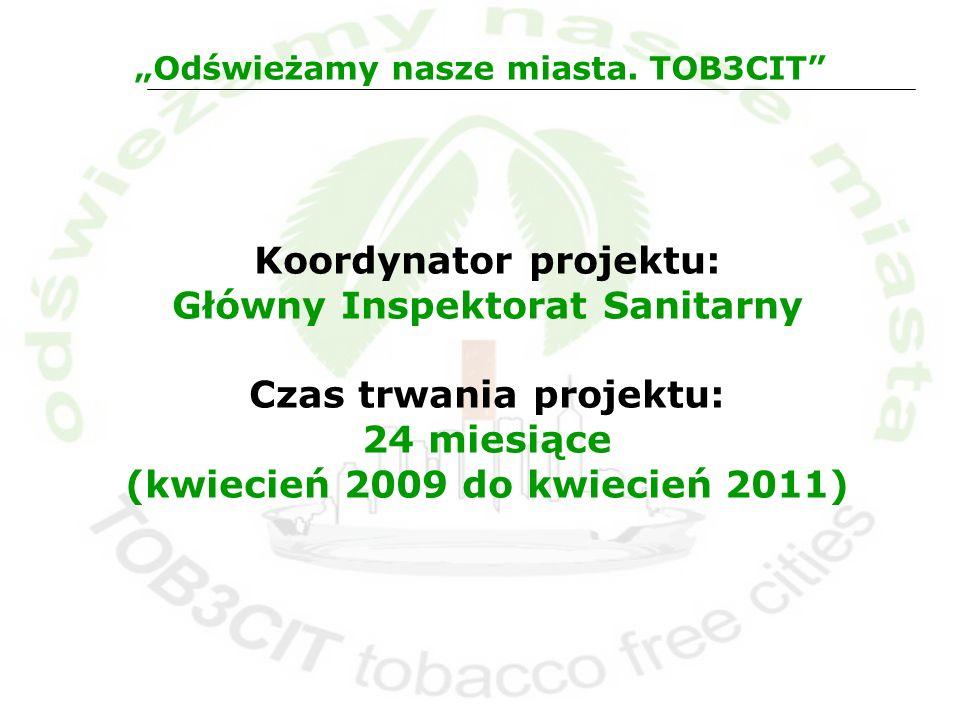Koordynator projektu: Główny Inspektorat Sanitarny Czas trwania projektu: 24 miesiące (kwiecień 2009 do kwiecień 2011) Odświeżamy nasze miasta. TOB3CI