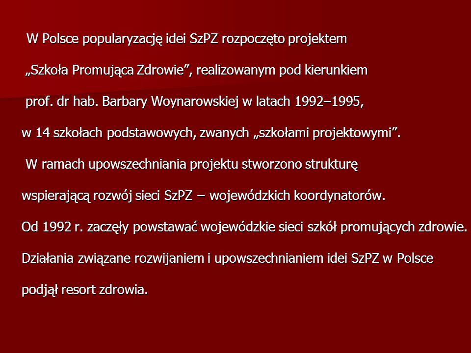 W Polsce popularyzację idei SzPZ rozpoczęto projektem W Polsce popularyzację idei SzPZ rozpoczęto projektem Szkoła Promująca Zdrowie, realizowanym pod