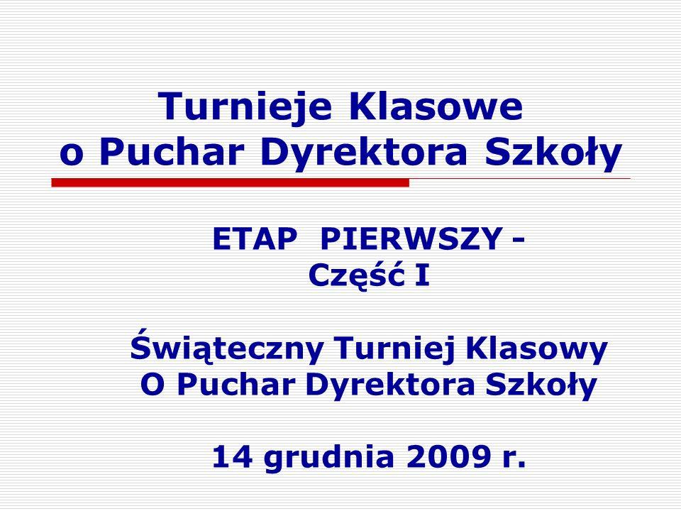ETAP PIERWSZY - Część I Świąteczny Turniej Klasowy O Puchar Dyrektora Szkoły 14 grudnia 2009 r.