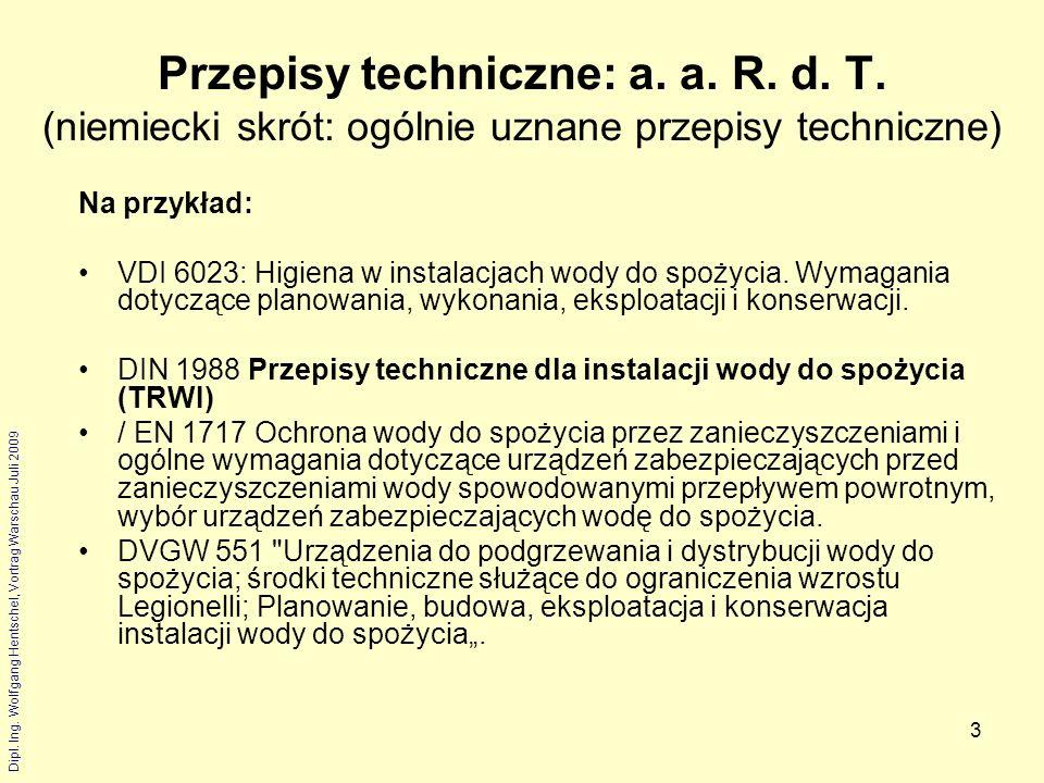 Dipl. Ing. Wolfgang Hentschel, Vortrag Warschau Juli 2009 3 Przepisy techniczne: a. a. R. d. T. (niemiecki skrót: ogólnie uznane przepisy techniczne)