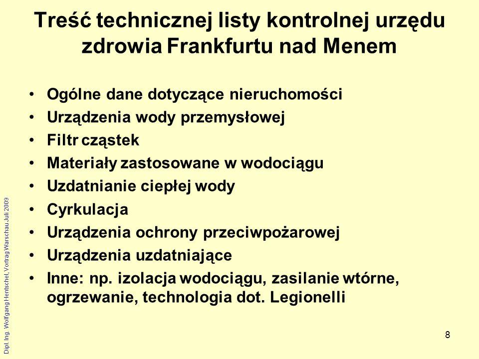 Dipl. Ing. Wolfgang Hentschel, Vortrag Warschau Juli 2009 8 Treść technicznej listy kontrolnej urzędu zdrowia Frankfurtu nad Menem Ogólne dane dotyczą