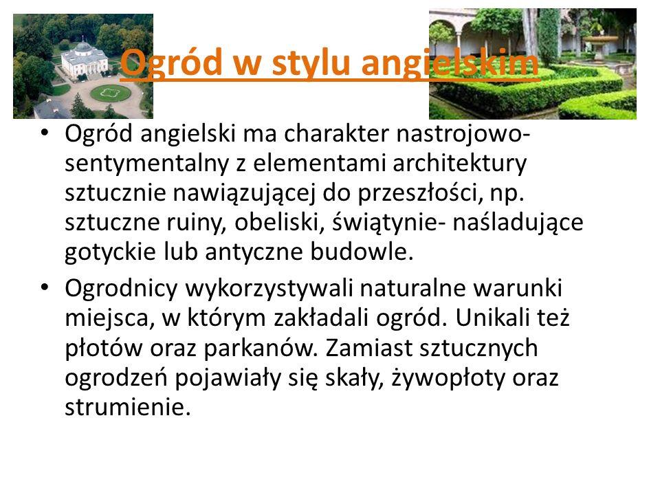 Ogród w stylu angielskim Ogród angielski ma charakter nastrojowo- sentymentalny z elementami architektury sztucznie nawiązującej do przeszłości, np. s
