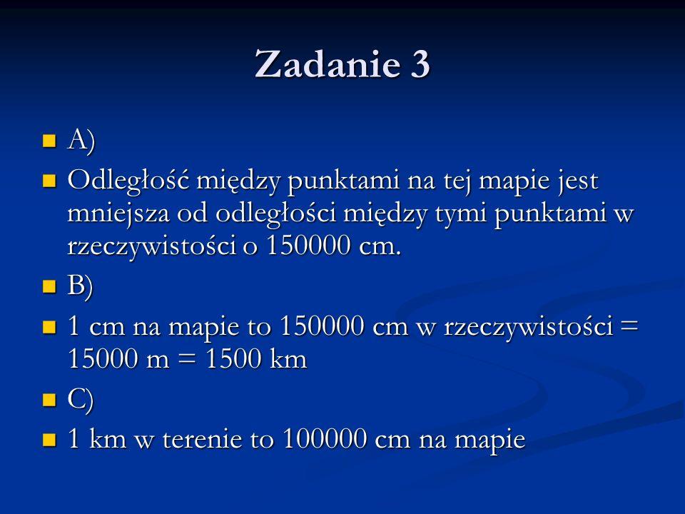 Zadanie 5 Obrazek 1 Obrazek 1 Skala wynosi 1:60000000 -> 60000000 cm = 600000 m = 600 km Skala wynosi 1:60000000 -> 60000000 cm = 600000 m = 600 km 600 km * 4 = 2400 km 600 km * 4 = 2400 km Obrazek 2 Obrazek 2 Skala wynosi 1:80000000 -> 80000000 cm = 800000 m = 800 km Skala wynosi 1:80000000 -> 80000000 cm = 800000 m = 800 km 800 km * 2 = 1600 km 800 km * 2 = 1600 km